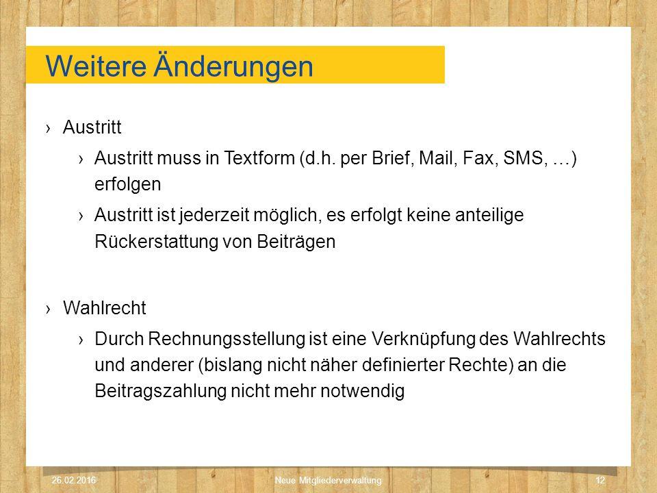 Weitere Änderungen ›Austritt ›Austritt muss in Textform (d.h. per Brief, Mail, Fax, SMS, …) erfolgen ›Austritt ist jederzeit möglich, es erfolgt keine
