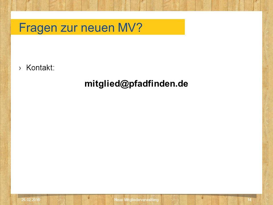 Fragen zur neuen MV? ›Kontakt: mitglied@pfadfinden.de 26.02.2016Neue Mitgliederverwaltung14