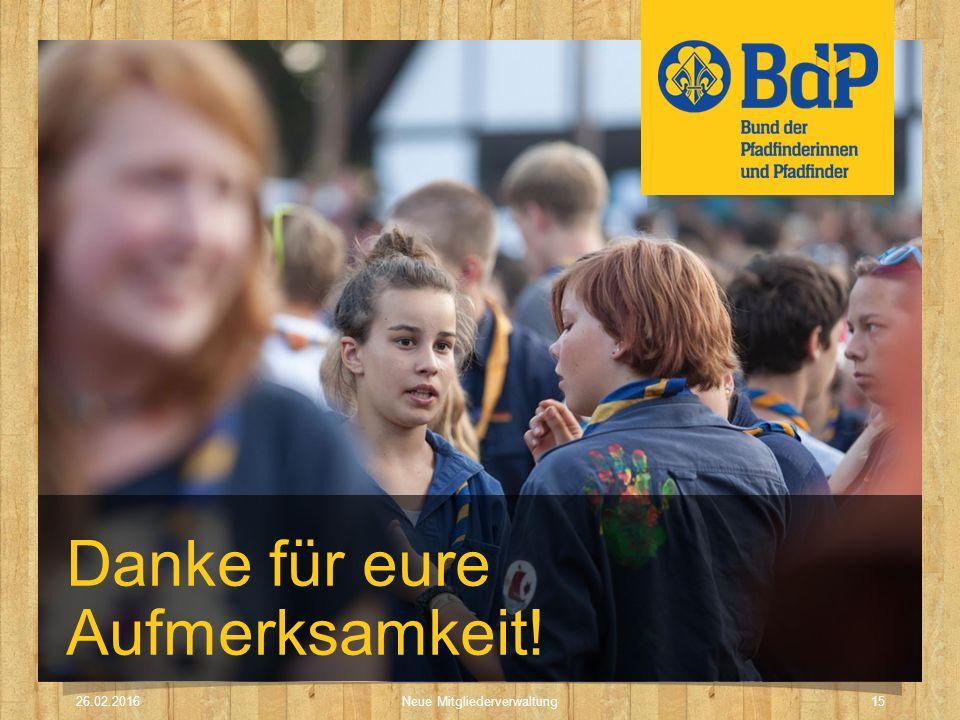 Danke für eure Aufmerksamkeit! 26.02.2016 Neue Mitgliederverwaltung15