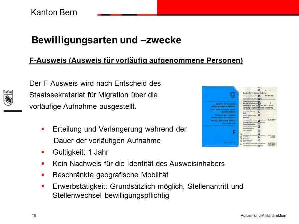 Kanton Bern Bewilligungsarten und –zwecke F-Ausweis (Ausweis für vorläufig aufgenommene Personen) Der F-Ausweis wird nach Entscheid des Staatssekretariat für Migration über die vorläufige Aufnahme ausgestellt.