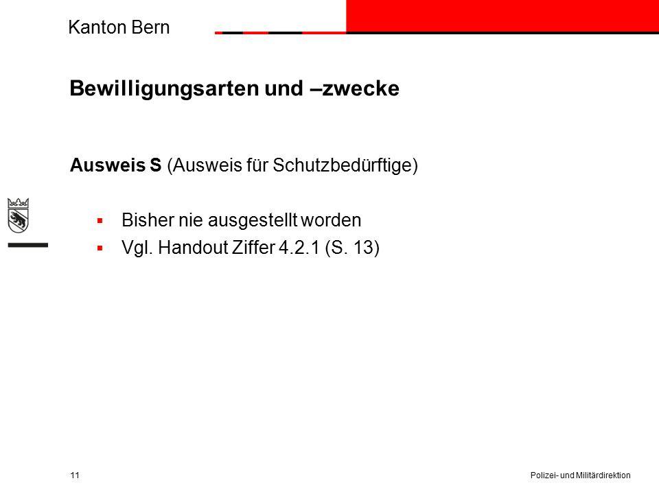 Kanton Bern Bewilligungsarten und –zwecke Ausweis S (Ausweis für Schutzbedürftige)  Bisher nie ausgestellt worden  Vgl. Handout Ziffer 4.2.1 (S. 13)