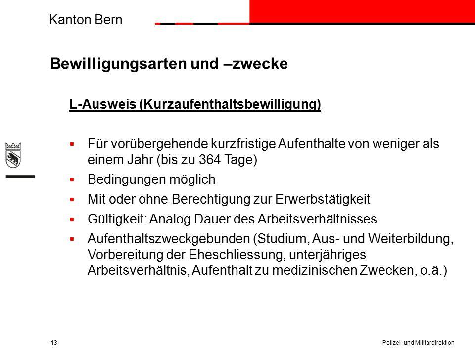 Kanton Bern Bewilligungsarten und –zwecke L-Ausweis (Kurzaufenthaltsbewilligung)  Für vorübergehende kurzfristige Aufenthalte von weniger als einem J