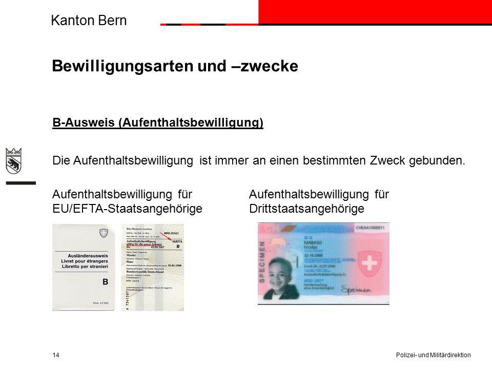 Kanton Bern Bewilligungsarten und –zwecke B-Ausweis (Aufenthaltsbewilligung) Die Aufenthaltsbewilligung ist immer an einen bestimmten Zweck gebunden.A