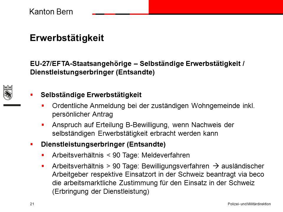 Kanton Bern Erwerbstätigkeit EU-27/EFTA-Staatsangehörige – Selbständige Erwerbstätigkeit / Dienstleistungserbringer (Entsandte)  Selbständige Erwerbstätigkeit  Ordentliche Anmeldung bei der zuständigen Wohngemeinde inkl.
