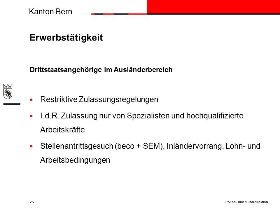 Kanton Bern Erwerbstätigkeit Drittstaatsangehörige im Ausländerbereich  Restriktive Zulassungsregelungen  I.d.R. Zulassung nur von Spezialisten und