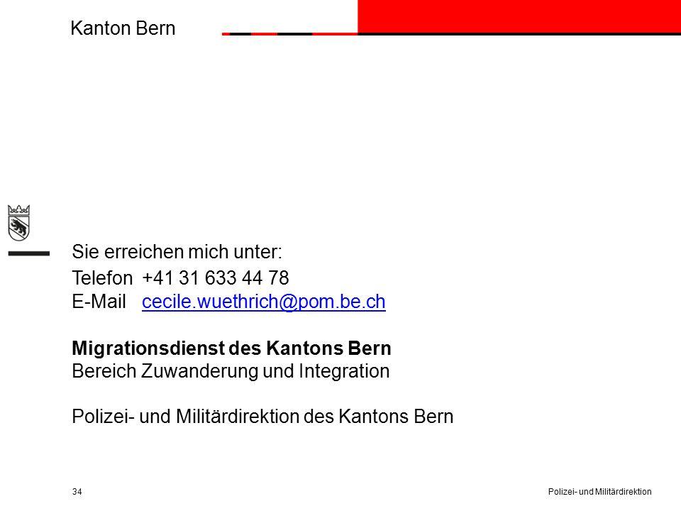 Kanton Bern 34 Sie erreichen mich unter: Telefon+41 31 633 44 78 E-Mailcecile.wuethrich@pom.be.ch Migrationsdienst des Kantons Bern Bereich Zuwanderung und Integration Polizei- und Militärdirektion des Kantons Bern Polizei- und Militärdirektion