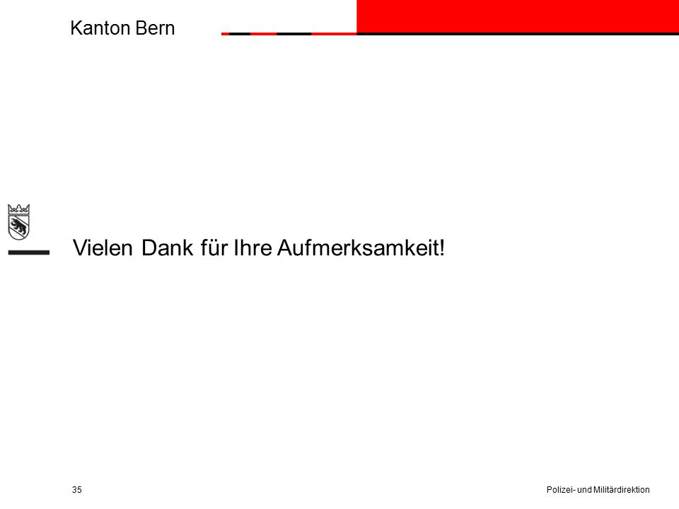 Kanton Bern 35 Vielen Dank für Ihre Aufmerksamkeit! Polizei- und Militärdirektion