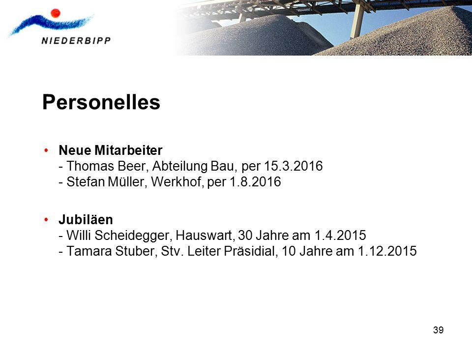 39 Personelles Neue Mitarbeiter - Thomas Beer, Abteilung Bau, per 15.3.2016 - Stefan Müller, Werkhof, per 1.8.2016 Jubiläen - Willi Scheidegger, Hausw