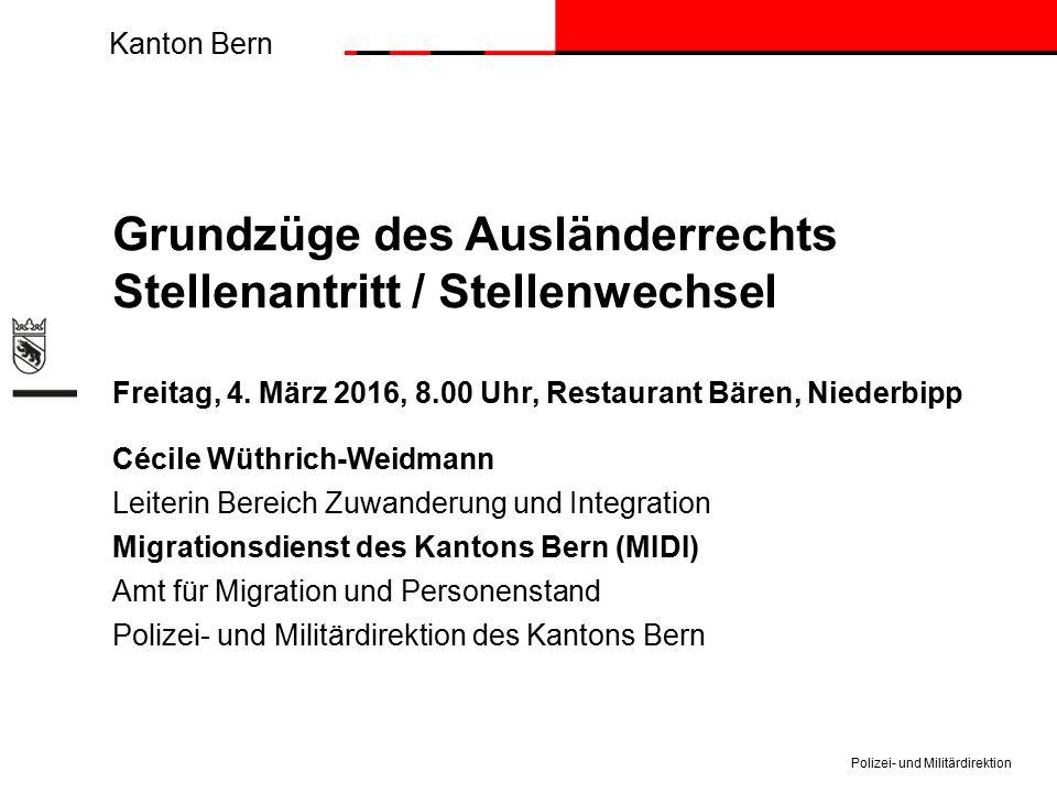 Kanton Bern Grundzüge des Ausländerrechts Stellenantritt / Stellenwechsel Freitag, 4. März 2016, 8.00 Uhr, Restaurant Bären, Niederbipp Cécile Wüthric