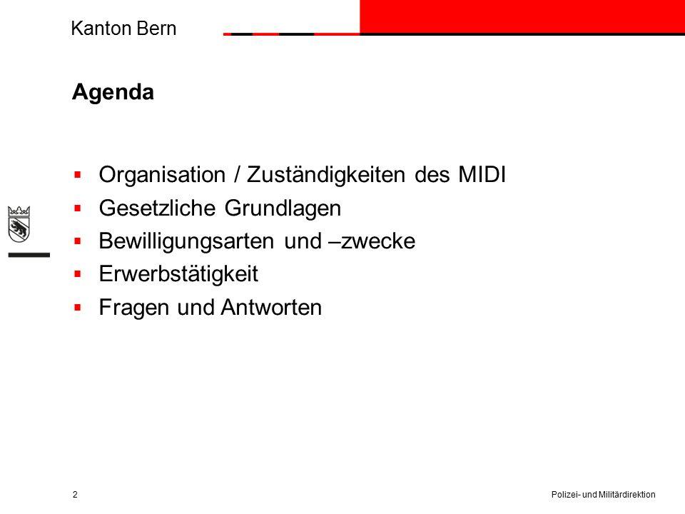 Kanton Bern Agenda Polizei- und Militärdirektion2  Organisation / Zuständigkeiten des MIDI  Gesetzliche Grundlagen  Bewilligungsarten und –zwecke 
