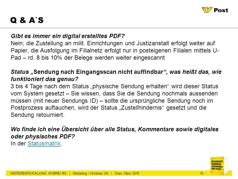 WEITERENTWICKLUNG HYBRID RS | Marketing / Christian Ott | Wien, März 2016 Q & A`S 16 Gibt es immer ein digital erstelltes PDF? Nein; die Zustellung an
