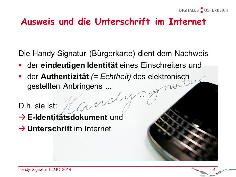 Handy-Signatur FLGÖ 2014 Ausweis und die Unterschrift im Internet Die Handy-Signatur (Bürgerkarte) dient dem Nachweis  der eindeutigen Identität eines Einschreiters und  der Authentizität (= Echtheit) des elektronisch gestellten Anbringens...
