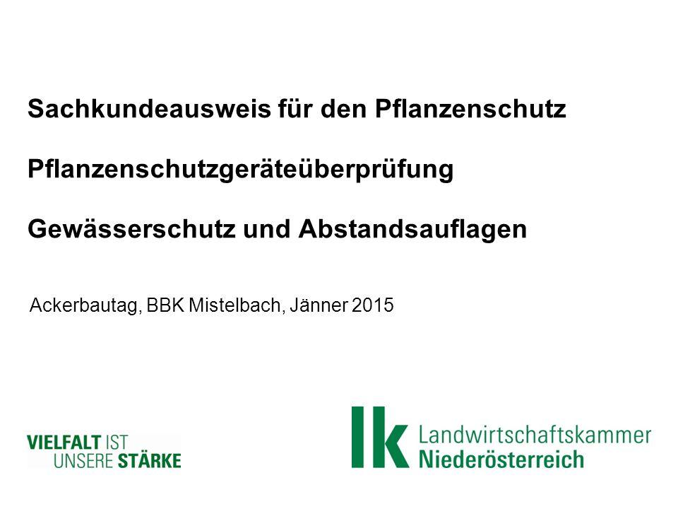 Sachkundeausweis für den Pflanzenschutz Pflanzenschutzgeräteüberprüfung Gewässerschutz und Abstandsauflagen Ackerbautag, BBK Mistelbach, Jänner 2015
