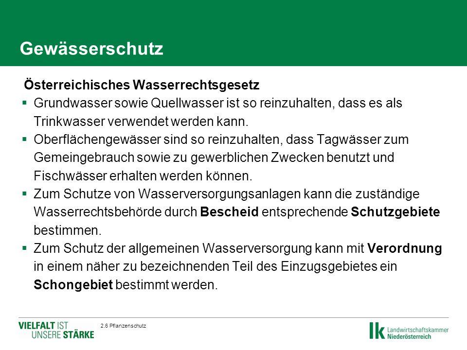 Gewässerschutz  Österreichisches Wasserrechtsgesetz  Grundwasser sowie Quellwasser ist so reinzuhalten, dass es als Trinkwasser verwendet werden kann.
