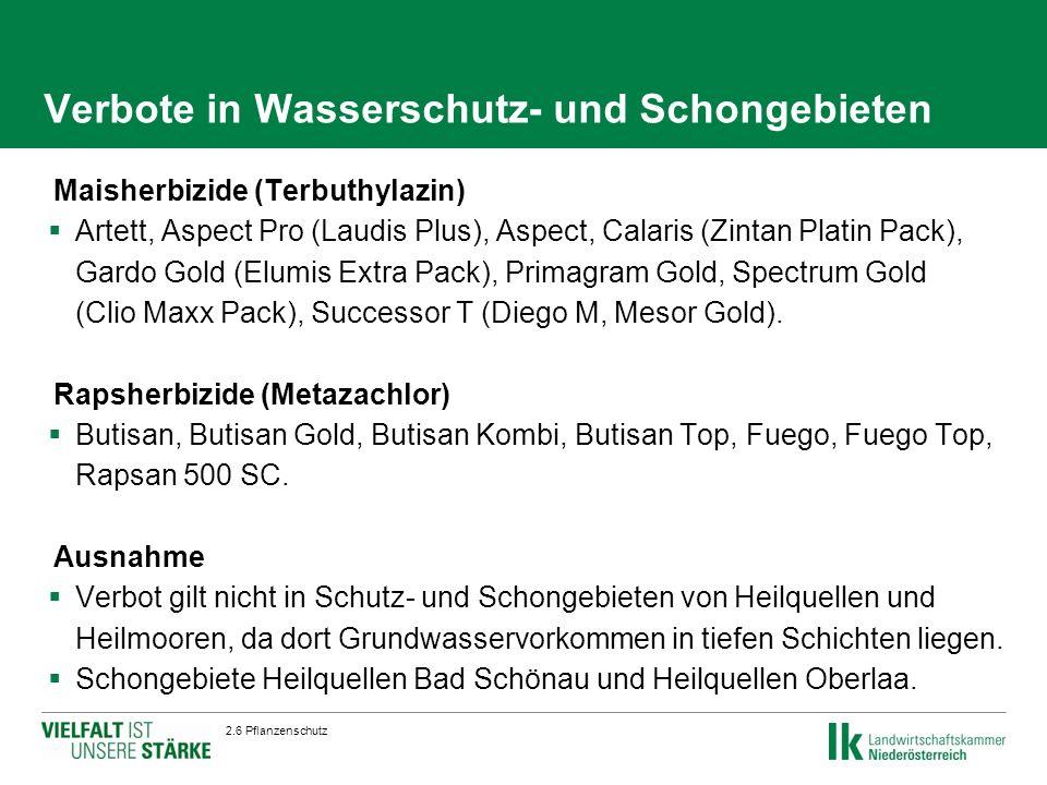 Verbote in Wasserschutz- und Schongebieten  Maisherbizide (Terbuthylazin)  Artett, Aspect Pro (Laudis Plus), Aspect, Calaris (Zintan Platin Pack), Gardo Gold (Elumis Extra Pack), Primagram Gold, Spectrum Gold (Clio Maxx Pack), Successor T (Diego M, Mesor Gold).