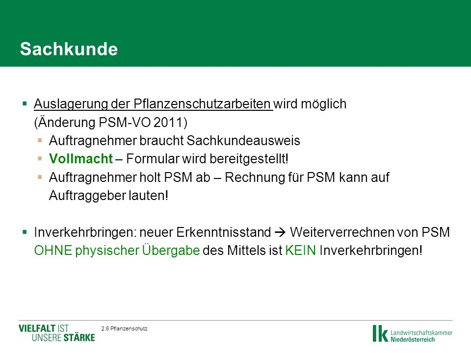 Sachkunde  Auslagerung der Pflanzenschutzarbeiten wird möglich (Änderung PSM-VO 2011)  Auftragnehmer braucht Sachkundeausweis  Vollmacht – Formular wird bereitgestellt.