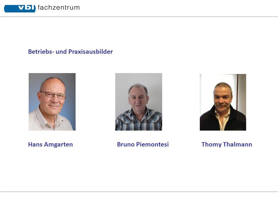 Hans Amgarten Bruno Piemontesi Thomy Thalmann Betriebs- und Praxisausbilder