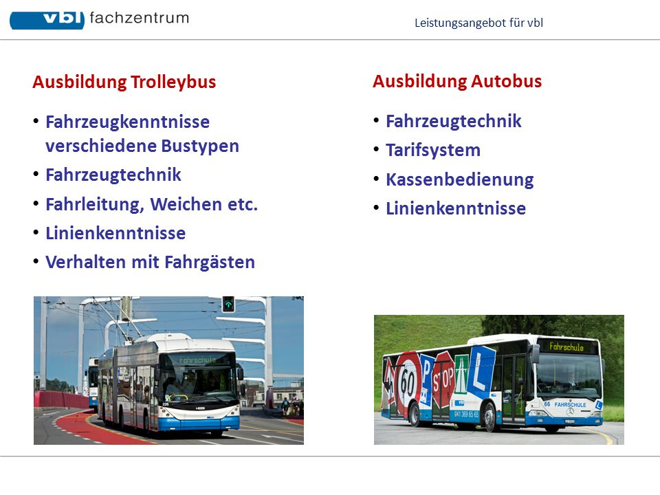 Leistungsangebot für vbl Ausbildung Trolleybus Fahrzeugkenntnisse verschiedene Bustypen Fahrzeugtechnik Fahrleitung, Weichen etc.