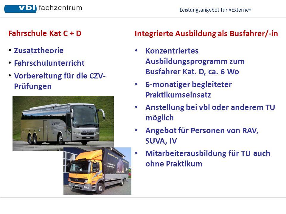 Leistungsangebot für «Externe» Fahrschule Kat C + D Zusatztheorie Fahrschulunterricht Vorbereitung für die CZV- Prüfungen Integrierte Ausbildung als Busfahrer/-in Konzentriertes Ausbildungsprogramm zum Busfahrer Kat.