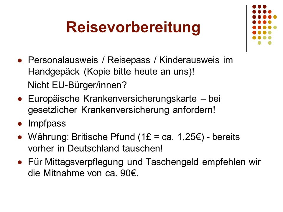 Reisevorbereitung Personalausweis / Reisepass / Kinderausweis im Handgepäck (Kopie bitte heute an uns).