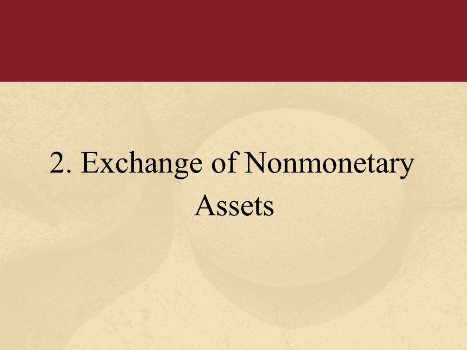 2. Exchange of Nonmonetary Assets