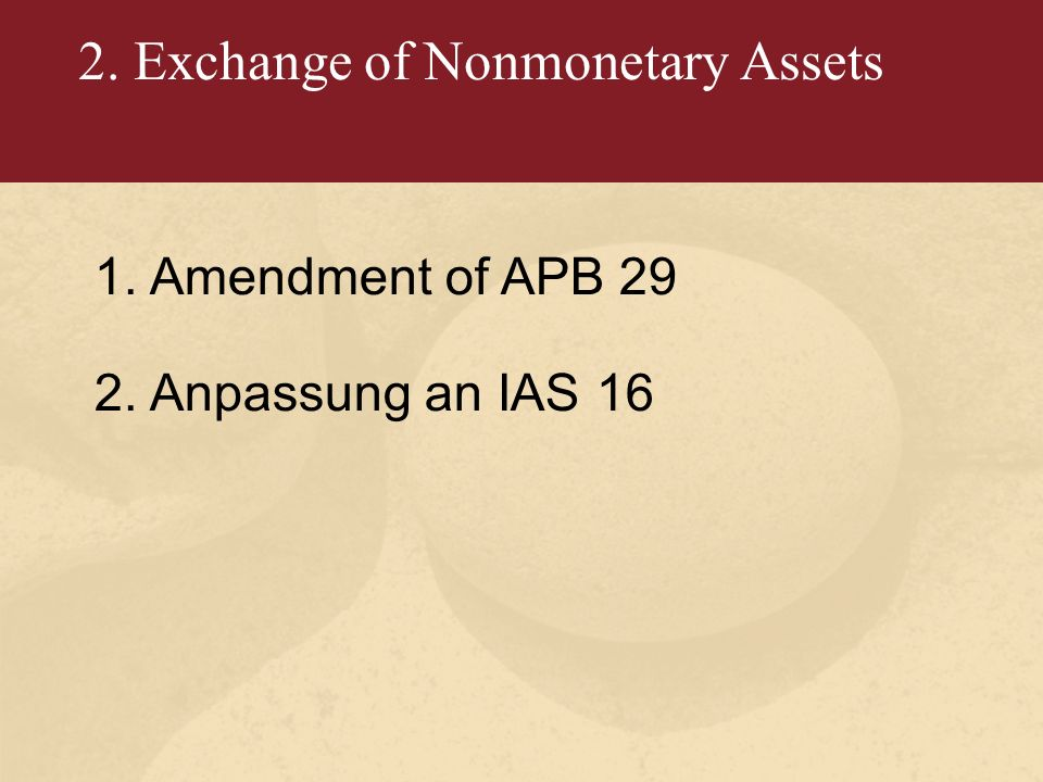 2. Exchange of Nonmonetary Assets 1.Amendment of APB 29 2.Anpassung an IAS 16