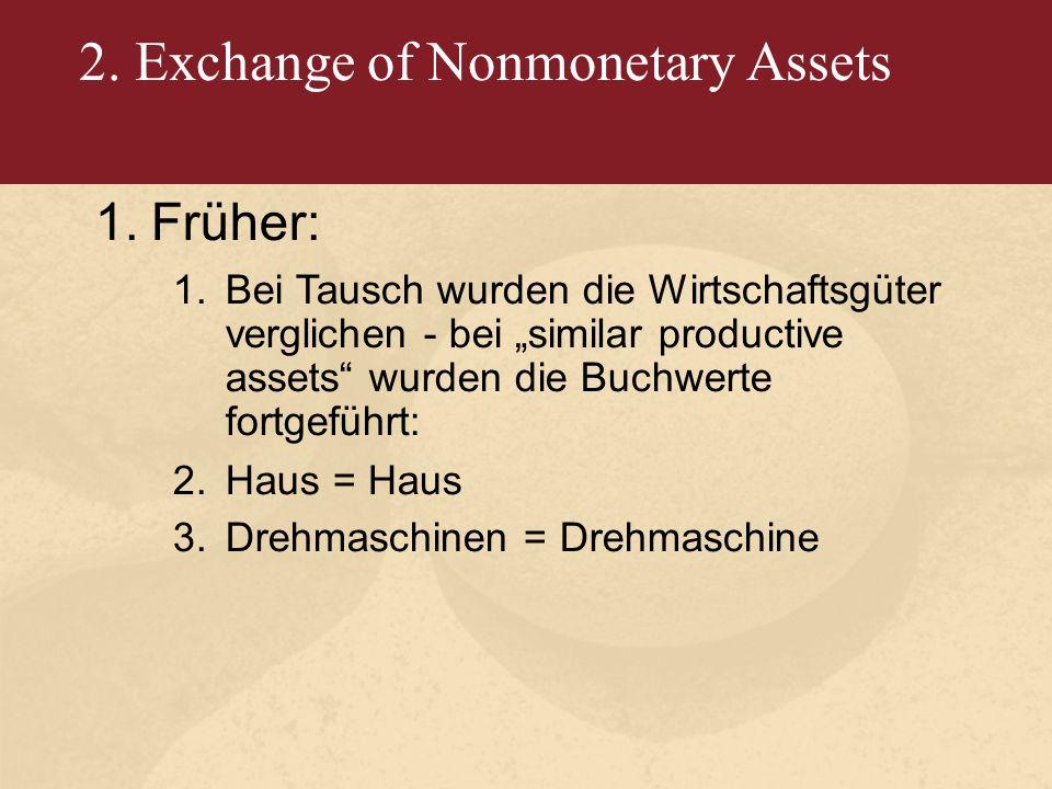 """2. Exchange of Nonmonetary Assets 1.Früher: 1.Bei Tausch wurden die Wirtschaftsgüter verglichen - bei """"similar productive assets"""" wurden die Buchwerte"""