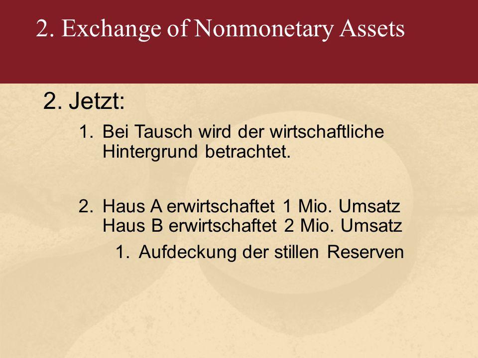 2. Exchange of Nonmonetary Assets 2.Jetzt: 1.Bei Tausch wird der wirtschaftliche Hintergrund betrachtet. 2.Haus A erwirtschaftet 1 Mio. Umsatz Haus B
