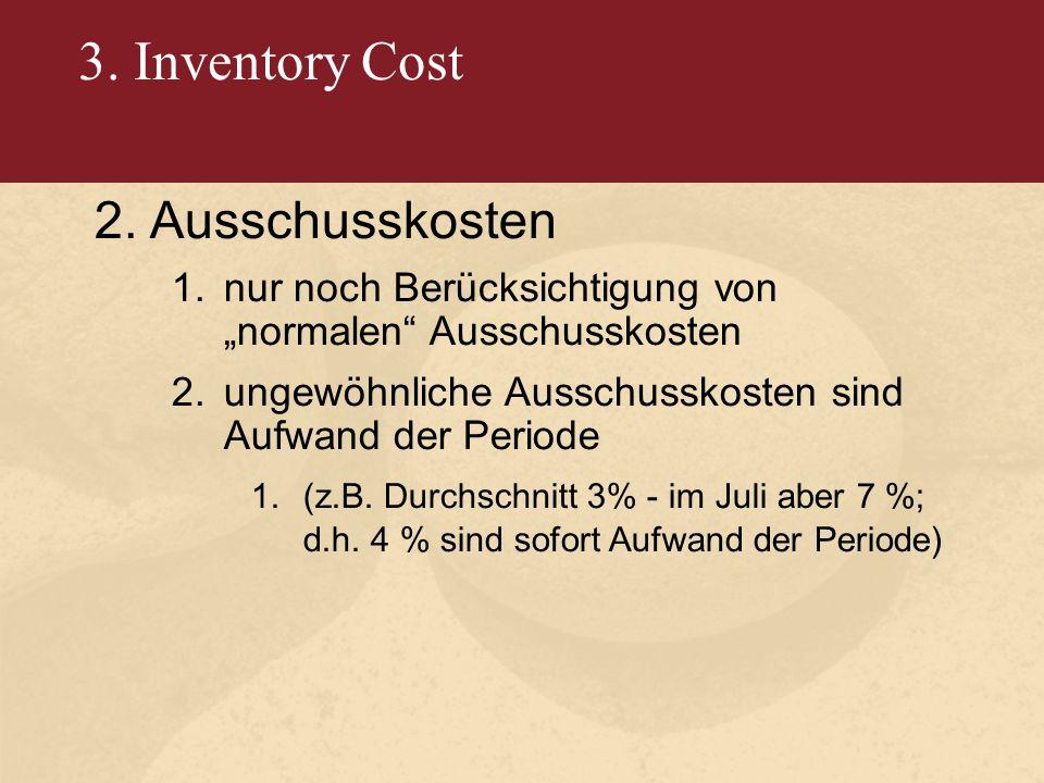 """3. Inventory Cost 2.Ausschusskosten 1.nur noch Berücksichtigung von """"normalen"""" Ausschusskosten 2.ungewöhnliche Ausschusskosten sind Aufwand der Period"""