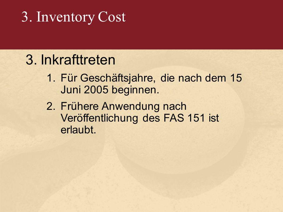 3. Inventory Cost 3.Inkrafttreten 1.Für Geschäftsjahre, die nach dem 15 Juni 2005 beginnen.