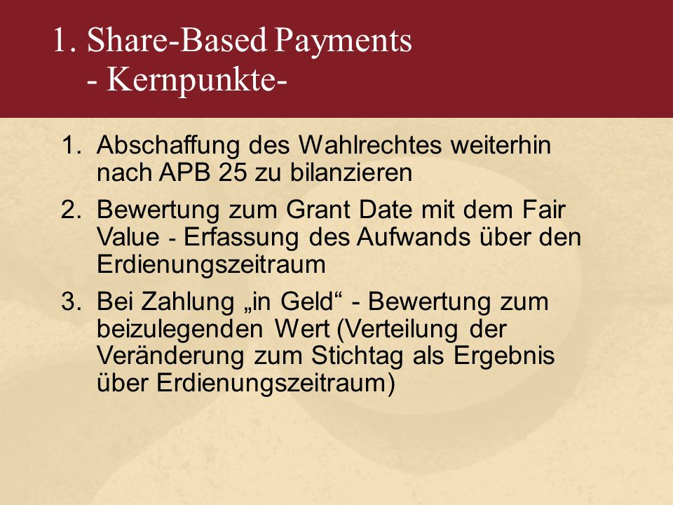 1. Share-Based Payments - Kernpunkte- 1.Abschaffung des Wahlrechtes weiterhin nach APB 25 zu bilanzieren 2.Bewertung zum Grant Date mit dem Fair Value
