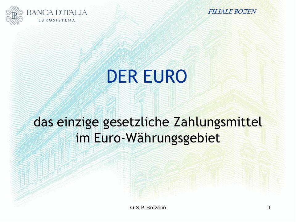 SERVIZIO RAPPORTI CON IL TESOROFILIALE BOZEN G.S.P. Bolzano1 DER EURO das einzige gesetzliche Zahlungsmittel im Euro-Währungsgebiet