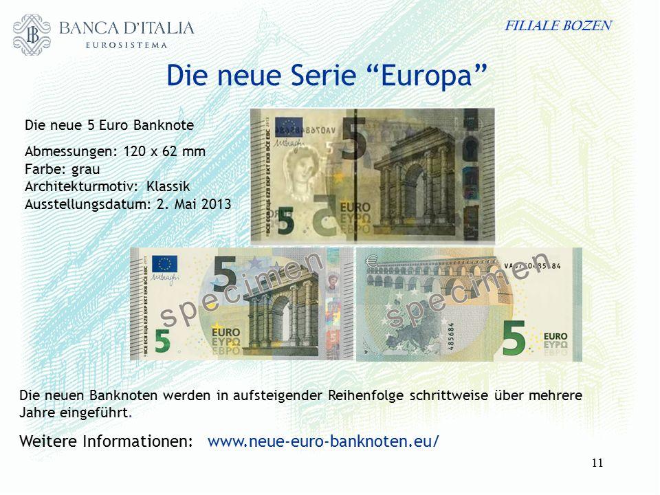 FILIALE BOZEN 11 Die neue Serie Europa Die neue 5 Euro Banknote Abmessungen: 120 x 62 mm Farbe: grau Architekturmotiv: Klassik Ausstellungsdatum: 2.