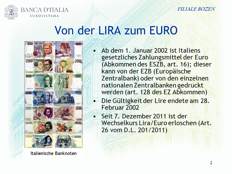 FILIALE BOZEN 2 Von der LIRA zum EURO Ab dem 1. Januar 2002 ist Italiens gesetzliches Zahlungsmittel der Euro (Abkommen des ESZB, art. 16); dieser kan