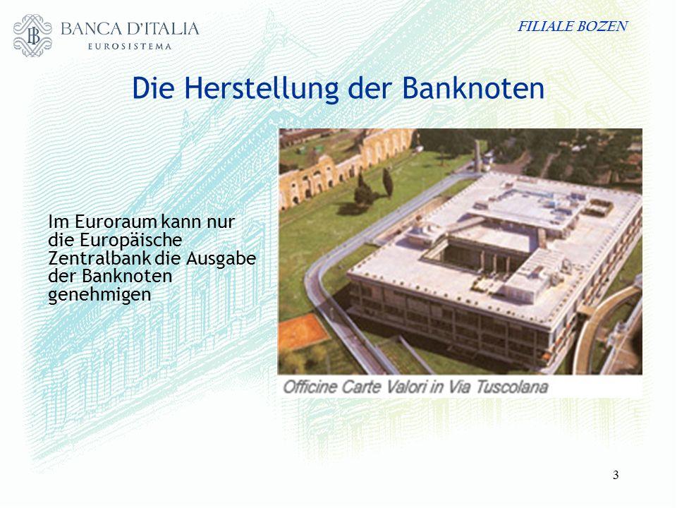 FILIALE BOZEN 3 Die Herstellung der Banknoten Im Euroraum kann nur die Europäische Zentralbank die Ausgabe der Banknoten genehmigen