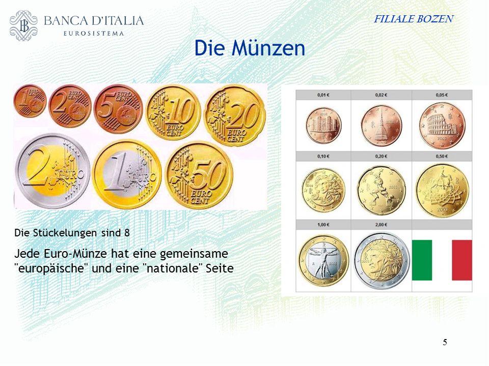 FILIALE BOZEN 5 Die Münzen Die Stückelungen sind 8 Jede Euro-Münze hat eine gemeinsame europäische und eine nationale Seite