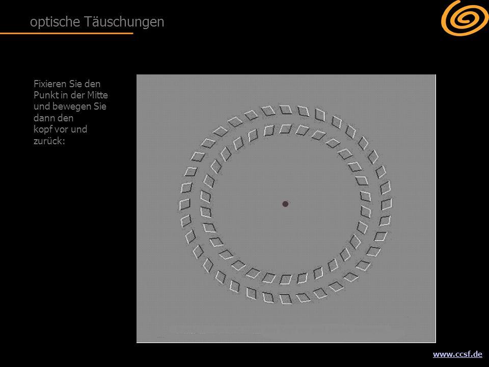 www.ccsf.de Fixieren Sie den Punkt in der Mitte und bewegen Sie dann den kopf vor und zurück: optische Täuschungen
