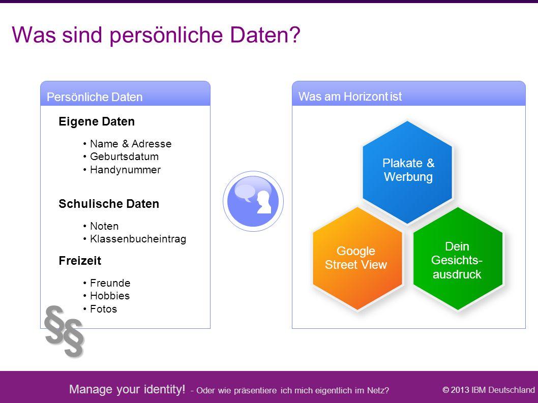 Manage your identity! - Oder wie präsentiere ich mich eigentlich im Netz? © 2013 IBM Deutschland Persönliche Daten Was am Horizont ist Plakate & Werbu