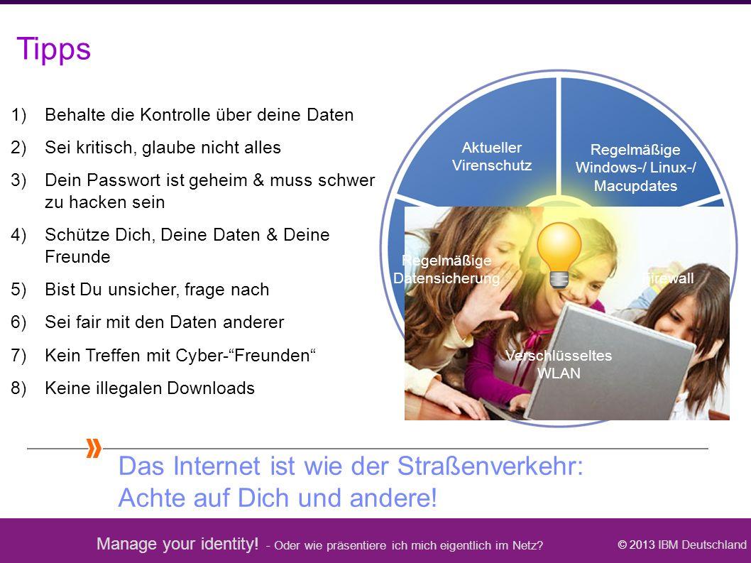 Manage your identity! - Oder wie präsentiere ich mich eigentlich im Netz? © 2013 IBM Deutschland Tipps 1)Behalte die Kontrolle über deine Daten 2)Sei