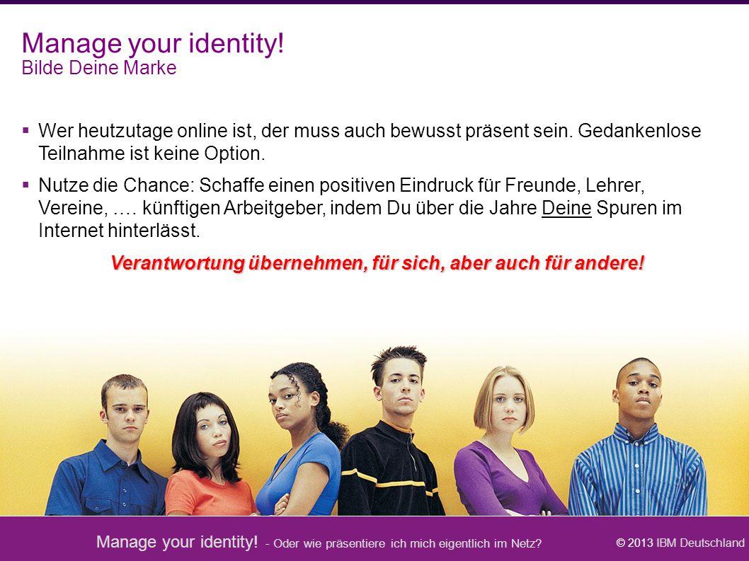 Manage your identity! - Oder wie präsentiere ich mich eigentlich im Netz? © 2013 IBM Deutschland Manage your identity! Bilde Deine Marke  Wer heutzut
