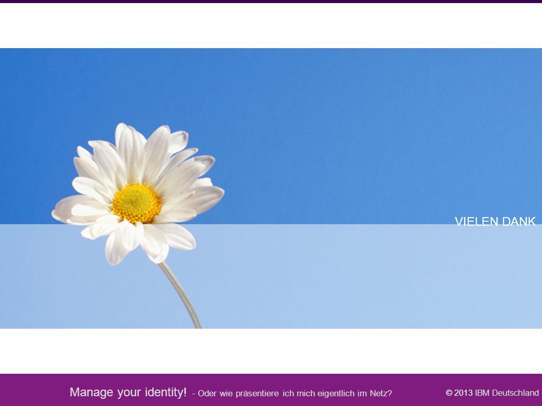 Manage your identity! - Oder wie präsentiere ich mich eigentlich im Netz? © 2013 IBM Deutschland VIELEN DANK Schlussfolie
