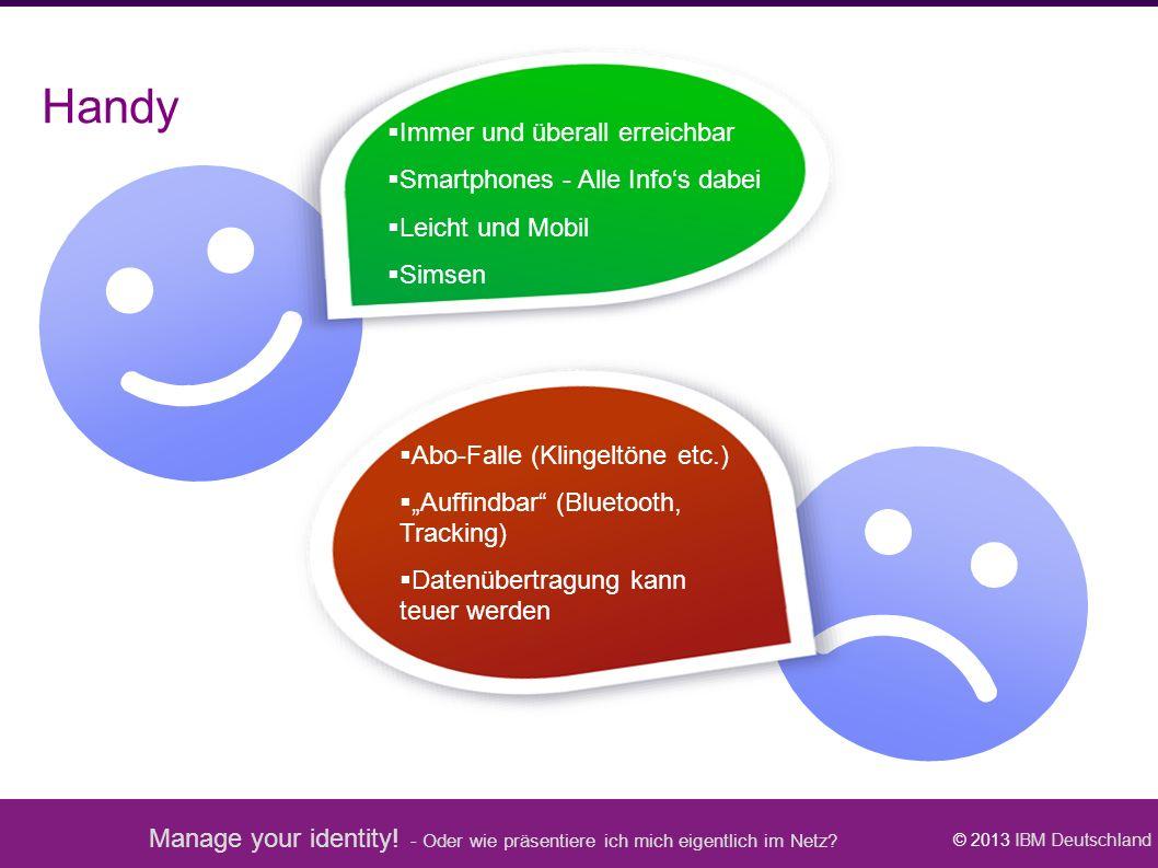 Manage your identity! - Oder wie präsentiere ich mich eigentlich im Netz? © 2013 IBM Deutschland  Immer und überall erreichbar  Smartphones - Alle I