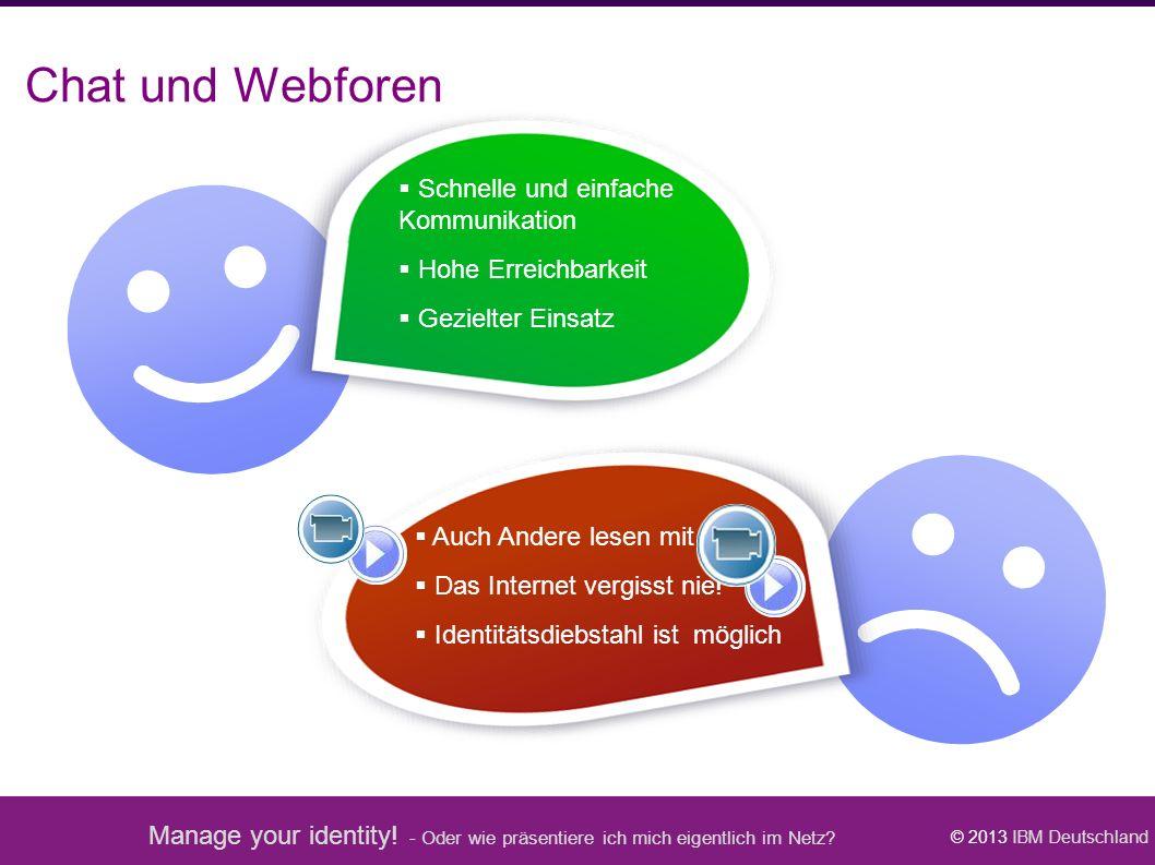 Manage your identity! - Oder wie präsentiere ich mich eigentlich im Netz? © 2013 IBM Deutschland  Schnelle und einfache Kommunikation  Hohe Erreichb