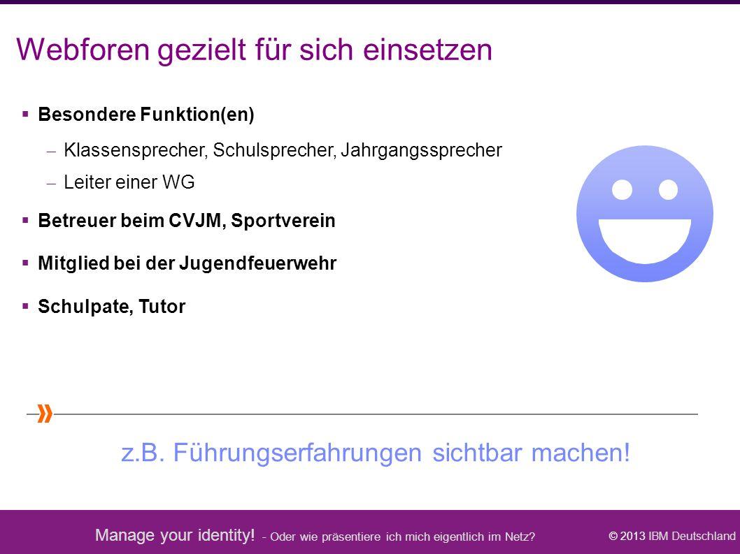 Manage your identity! - Oder wie präsentiere ich mich eigentlich im Netz? © 2013 IBM Deutschland Webforen gezielt für sich einsetzen  Besondere Funkt