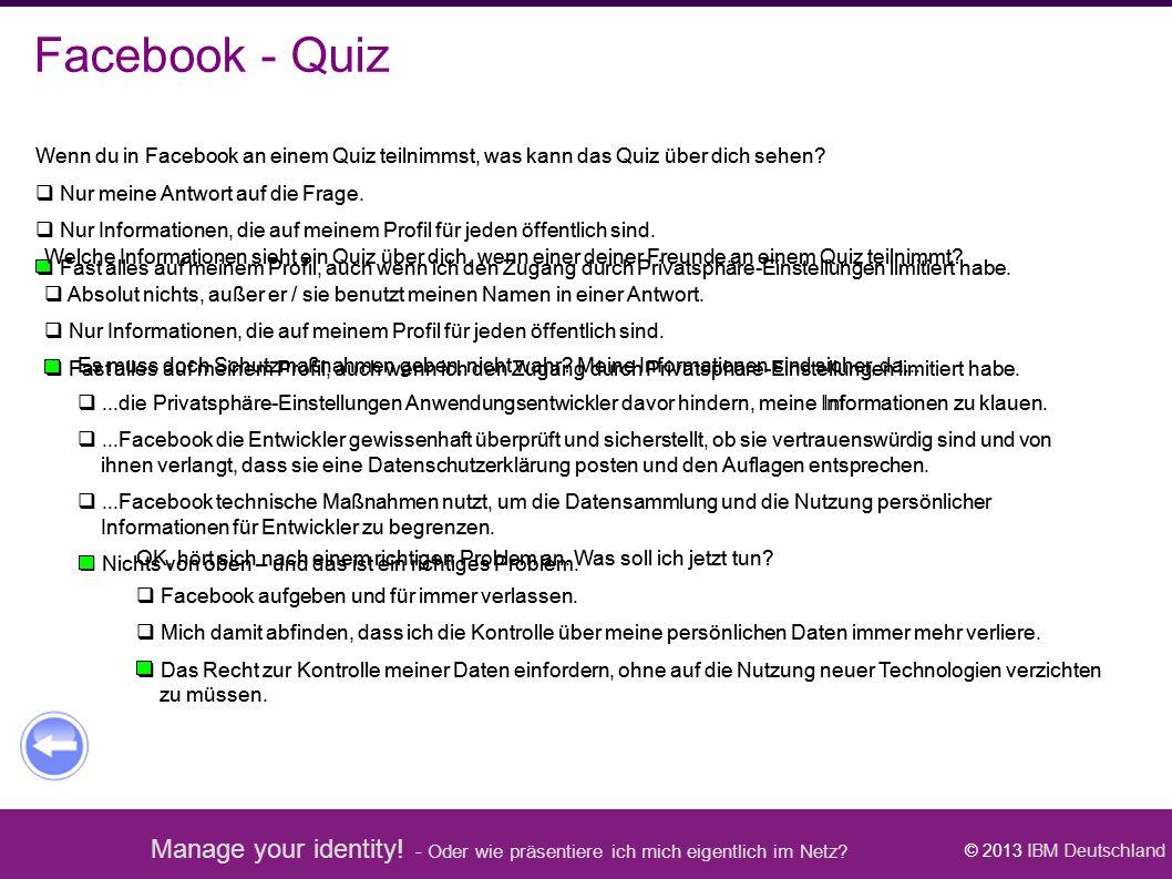 Manage your identity! - Oder wie präsentiere ich mich eigentlich im Netz? © 2013 IBM Deutschland Wenn du in Facebook an einem Quiz teilnimmst, was kan