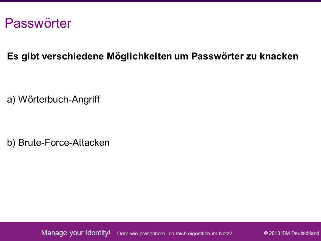 Manage your identity! - Oder wie präsentiere ich mich eigentlich im Netz? © 2013 IBM Deutschland Es gibt verschiedene Möglichkeiten um Passwörter zu k