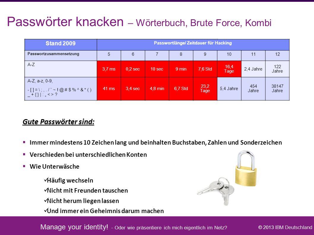 Manage your identity! - Oder wie präsentiere ich mich eigentlich im Netz? © 2013 IBM Deutschland Gute Passwörter sind:  Immer mindestens 10 Zeichen l