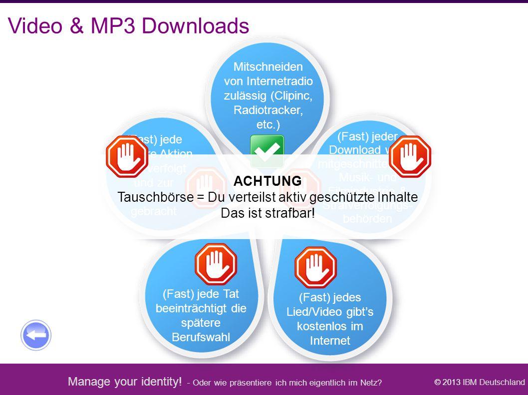 Manage your identity! - Oder wie präsentiere ich mich eigentlich im Netz? © 2013 IBM Deutschland (Fast) jedes Lied/Video gibt's kostenlos im Internet
