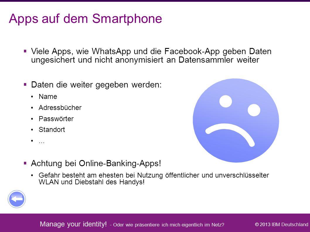 Manage your identity! - Oder wie präsentiere ich mich eigentlich im Netz? © 2013 IBM Deutschland Apps auf dem Smartphone  Viele Apps, wie WhatsApp un