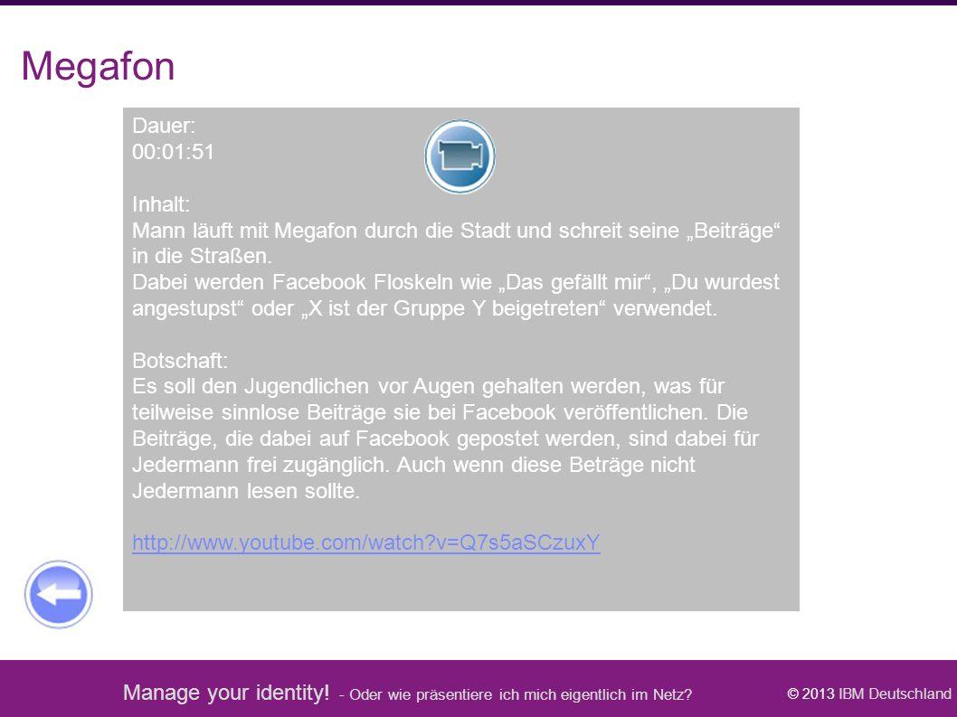 Manage your identity! - Oder wie präsentiere ich mich eigentlich im Netz? © 2013 IBM Deutschland Megafon Dauer: 00:01:51 Inhalt: Mann läuft mit Megafo